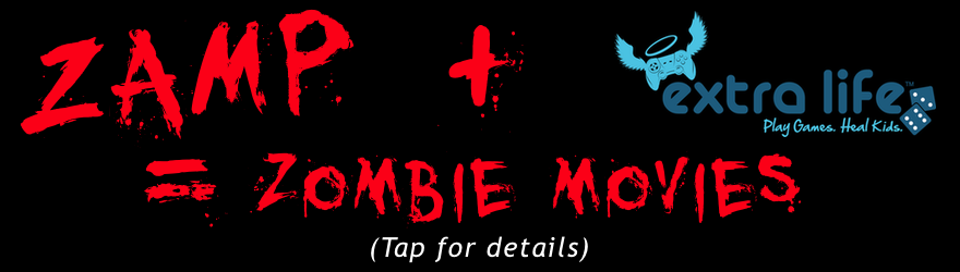 ZAMP + Extra Life = Zombie Movies (Tap for details)