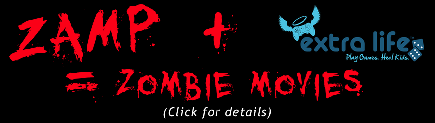 ZAMP + Extra Life = Zombie Movies (Click for details)