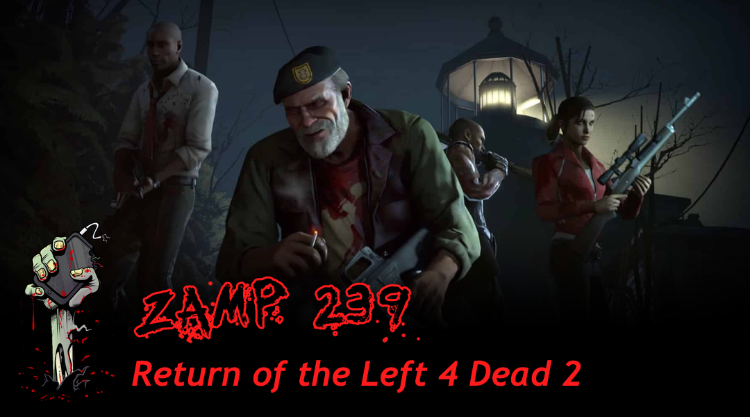 ZAMP 239 – Return of the Left 4 Dead 2