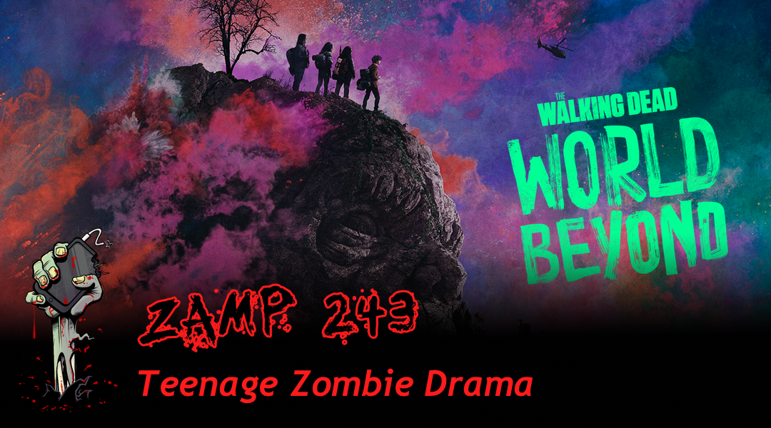 ZAMP 243 – Teenage Zombie Drama