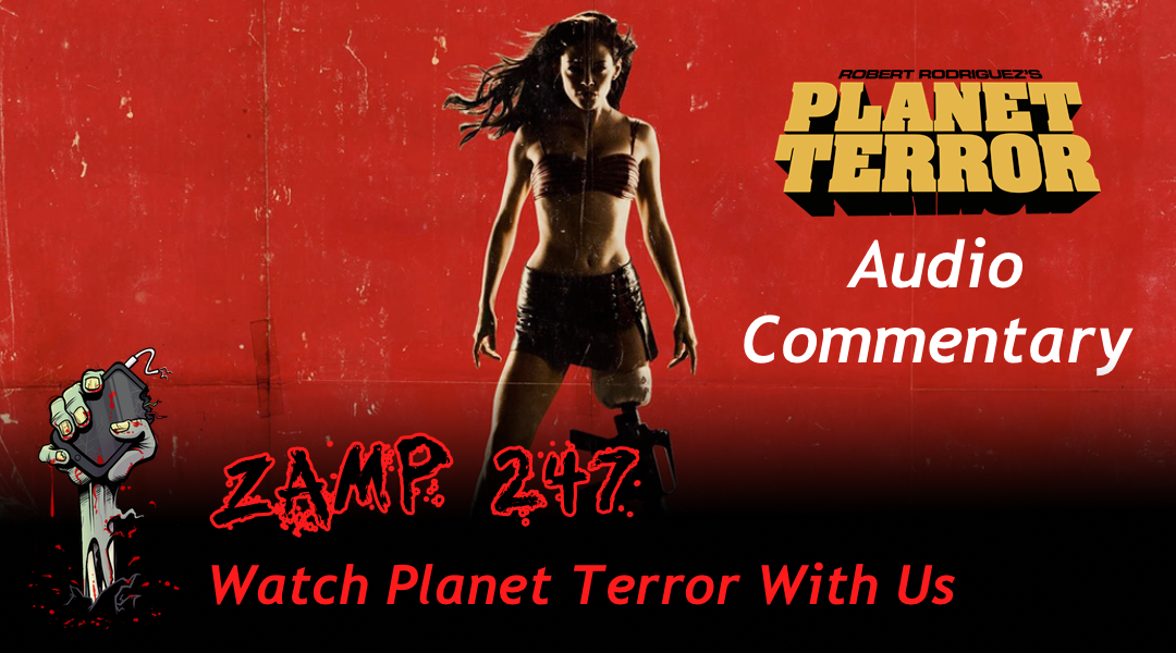 ZAMP 247 – Watch Planet Terror With Us