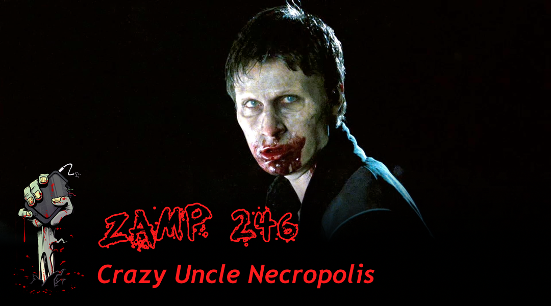ZAMP 246 – Crazy Uncle Necropolis