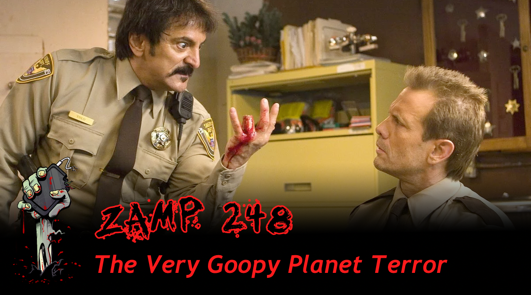 ZAMP 248 – The Very Goopy Planet Terror