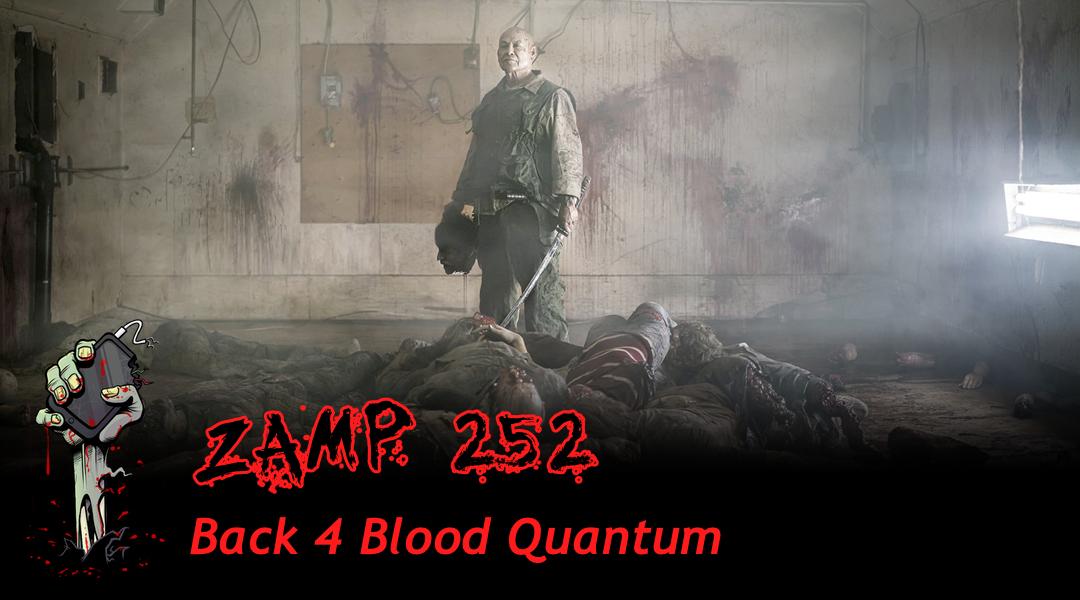 ZAMP 252 – Back 4 Blood Quantum