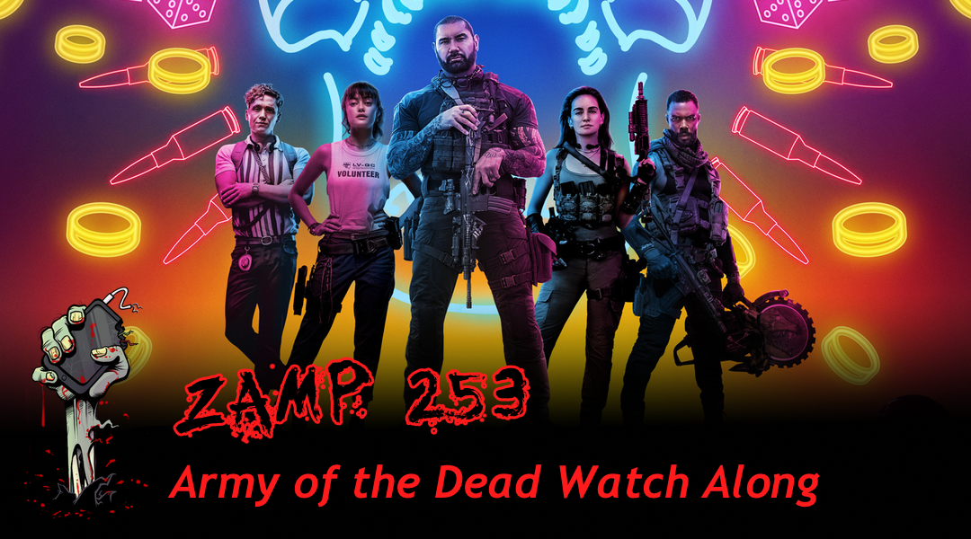 ZAMP 253 – Army of the Dead Watch Along