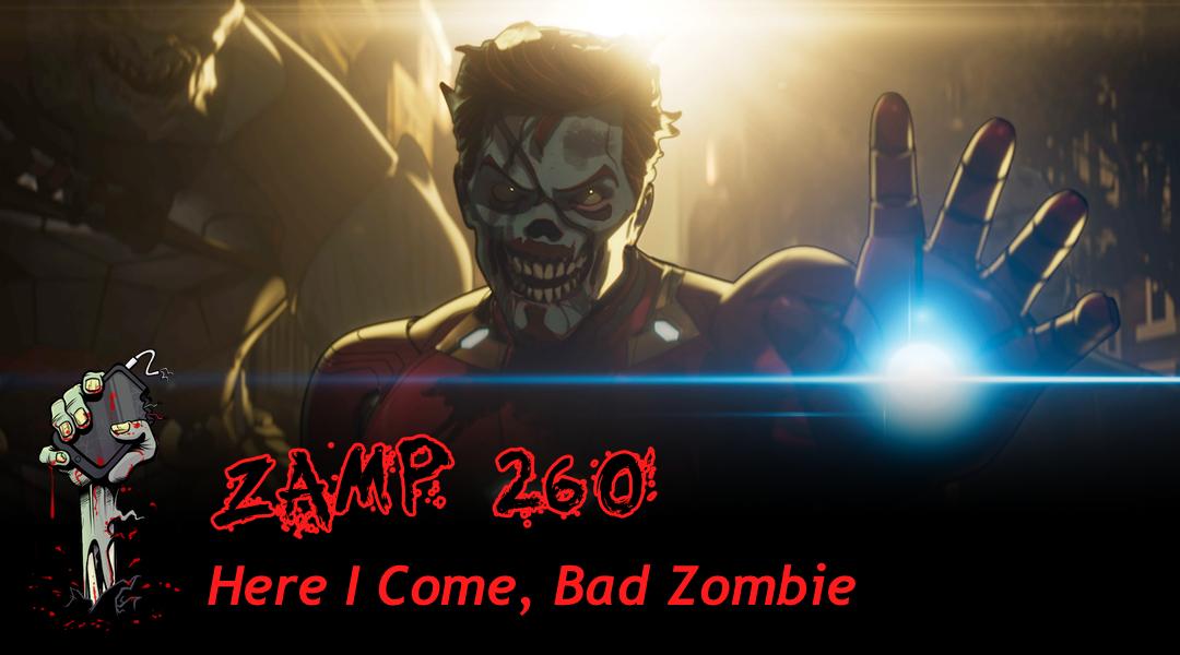 ZAMP 260 – Here I Come, Bad Zombie