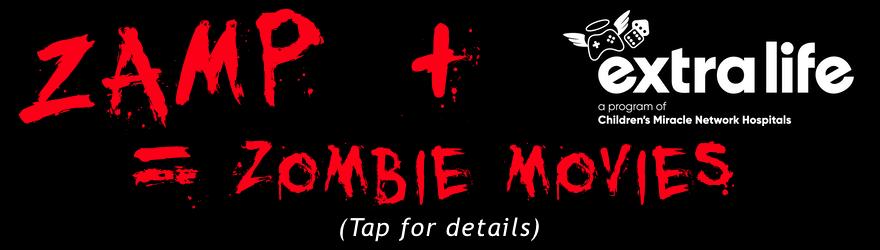 ZAMP + Extra Life = Zombie Movies